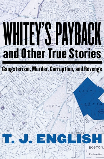 Whiteys payback ebook by t j english 9781480411715 rakuten kobo whiteys payback and other true stories gangsterism murder corruption and revenge fandeluxe Ebook collections