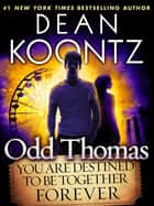 Odd Thomas: You Are Destined to Be Together Forever (Short Story) eBook by Dean Koontz