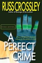A Perfect Crime ebook by Russ Crossley