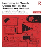 Learning to Teach Using ICT in the Secondary School - A companion to school experience ebook by Norbert Pachler,Marilyn Leask