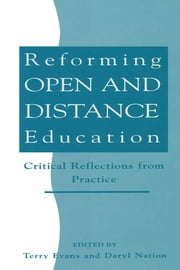 Reforming Open and Distance Education - Critical Reflections from Practice ebook by Evans, Terry,Nation, Daryl