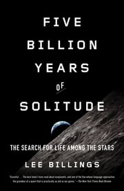 Five Billion Years of Solitude - The Search for Life Among the Stars ebook by Lee Billings