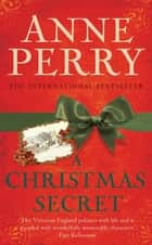 A Christmas Secret (Christmas Novella 4) - A Victorian mystery for the festive season ebook by Anne Perry