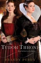 The Tudor Throne ebook by Brandy Purdy
