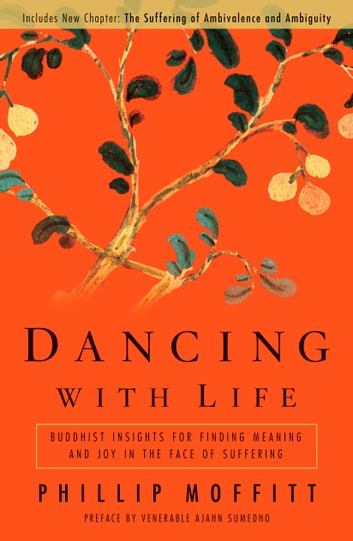 Dancing With Life - Buddhist Insights for Finding Meaning and Joy in the Face of Suffering eBook by Phillip Moffitt
