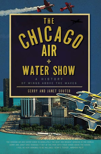 The Chicago Air and Water Show - A History of Wings above the Waves ebook by Gerry Souter,Janet Souter