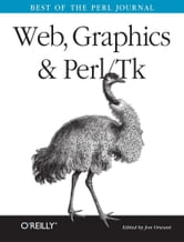 Web, Graphics & Perl/Tk Programming - Best of the Perl Journal ebook by Jon  Orwant