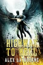 Highway to Hell ebook by Alex Laybourne