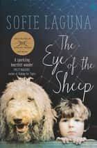 The Eye of the Sheep - Winner of the 2015 Miles Franklin Literary Award eBook by Sofie Laguna