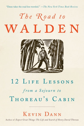 The Road to Walden - 12 Life Lessons from a Sojourn to Thoreau's Cabin ebook by Kevin Dann