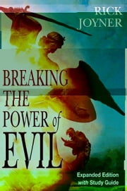 Breaking the Power of Evil Expanded Edition ebook by Rick Joyner