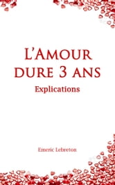L'Amour dure 3 ans - Explications ebook by Dr. Emeric LEBRETON