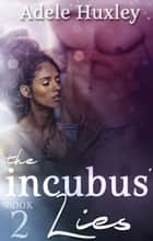 The Incubus' Lies ebook by Adele Huxley