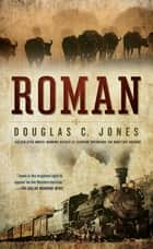 Roman - A Novel of the West eBook by Douglas C. Jones