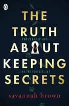 The Truth About Keeping Secrets eBook by Savannah Brown