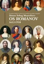 Os Románov - 1613-1918 ebook by Simon Sebag Montefiore, Claudio Carina, Denise Bottmann,...