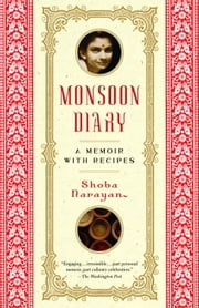 Monsoon Diary - A Memoir with Recipes ebook by Shoba Narayan