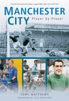 Manchester City - Player by Player ebook by Tony Matthews