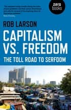 Capitalism vs. Freedom - The Toll Road to Serfdom ebook by Rob Larson