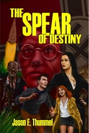 The Spear of Destiny: a Lance Chambers Mystery ebook by Jason E. Thummel