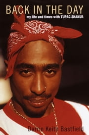 Back in the Day - My Life and Times with Tupac Shakur ebook by Darrin Keith Bastfield