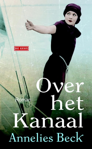 Over het kanaal eBook by Annelies Beck