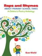 Raps and Rhymes about Primary School Times ebook by Sue Nield