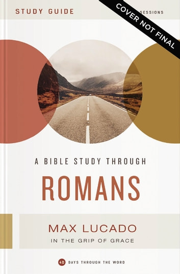 40 Days Through the Book: Romans Study Guide - In the Grip of Grace ebook by Max Lucado