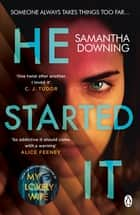 He Started It - The gripping Sunday Times Top 10 bestselling psychological thriller ebook by Samantha Downing