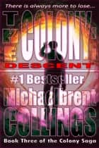The Colony: Descent (The Colony, Vol. 3) ebook by Michaelbrent Collings