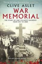 War Memorial - The Story of One Village's Sacrifice from 1914 to 2003 ebook by Clive Aslet