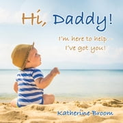 Hi, Daddy!: I'm here to help - I've got you! ebook by Broom, Katherine