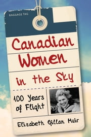 Canadian Women in the Sky - 100 Years of Flight ebook by Elizabeth Gillan Muir