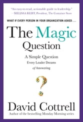 The Magic Question: A Simple Question Every Leader Dreams of Answering DIGITAL AUDIO - A Simple Question Every Leader Dreams of Answering DIGITAL AUDIO ebook by David Cottrell