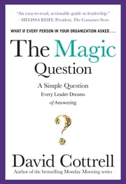 The Magic Question: A Simple Question Every Leader Dreams of Answering - A Simple Question Every Leader Dreams of Answering DIGITAL AUDIO ebook by David Cottrell