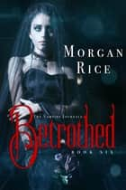 Betrothed (Book #6 in the Vampire Journals) ebook by Morgan Rice