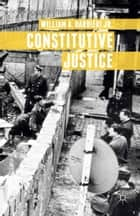 Constitutive Justice ebook by William Barbieri