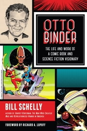 Otto Binder - The Life and Work of a Comic Book and Science Fiction Visionary ebook by Bill Schelly