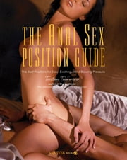 The Anal Sex Position Guide: The Best Positions for Easy, Exciting, Mind-Blowing Pleasure - The Best Positions for Easy, Exciting, Mind-Blowing Pleasure ebook by Tristan Taormino