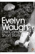 The Complete Short Stories ebook by Evelyn Waugh