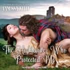 The Highlander Who Protected Me audiobook by Vanessa Kelly