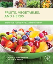 Fruits, Vegetables, and Herbs - Bioactive Foods in Health Promotion ebook by Ronald Ross Watson,Victor R. Preedy