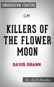 Killers of the Flower Moon by David Grann | Conversation Starters ebook by Daily Books