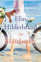 The Matchmaker ebook by Elin Hilderbrand
