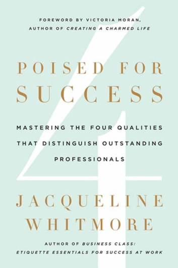 Poised for Success - Mastering the Four Qualities That Distinguish Outstanding Professionals ebook by Jacqueline Whitmore