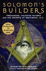 Solomon's Builders - Freemasons, Founding Fathers and the Secrets of Washington D.C. ebook by Christopher Hodapp