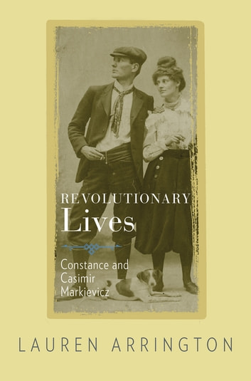 Revolutionary Lives - Constance and Casimir Markievicz eBook by Lauren Arrington