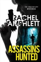 Assassins Hunted - A gripping international espionage thriller ebook by Rachel Amphlett