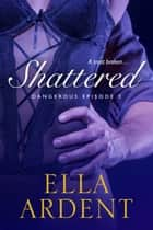 Shattered - Episode 2 ebook by Ella Ardent