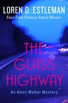 The Glass Highway ebook by Loren D. Estleman